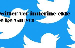Twitter yer imlerine ekle ne işe yarıyor