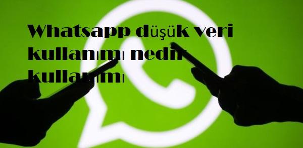 Whatsapp düşük veri kullanımı nedir kullanımı