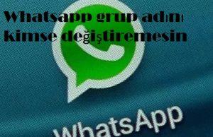 Whatsapp grup adını kimse değiştiremesin