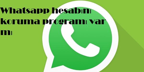 Whatsapp hesabını koruma programı var mı