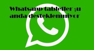 Whatsapp tabletler şu anda desteklenmiyor