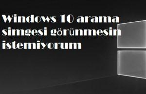 Windows 10 arama simgesi görünmesin istemiyorum