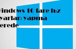 Windows 10 fare hız ayarları yapma nerede