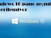 Windows 10 pano geçmiş gösterilemiyor