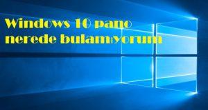Windows 10 pano nerede bulamıyorum