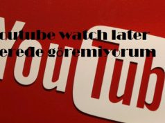 Youtube watch later nerede göremiyorum