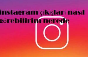 instagram çıkışları nasıl görebilirim nerede
