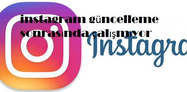 instagram güncelleme sonrasında çalışmıyor