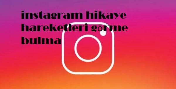 instagram hikaye hareketleri görme bulma