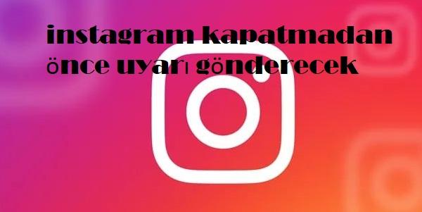 instagram kapatmadan önce uyarı gönderecek