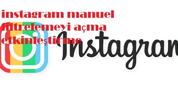 instagram manuel filtrelemeyi açma etkinleştirme