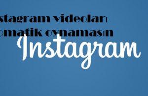 instagram videoları otomatik oynamasın