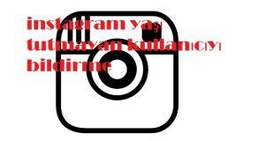 instagram yaşı tutmayan kullanıcıyı bildirme
