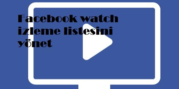 Facebook watch izleme listesini yönet