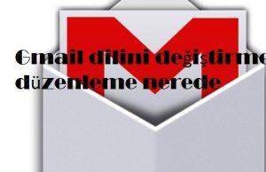 Gmail dilini değiştirme düzenleme nerede