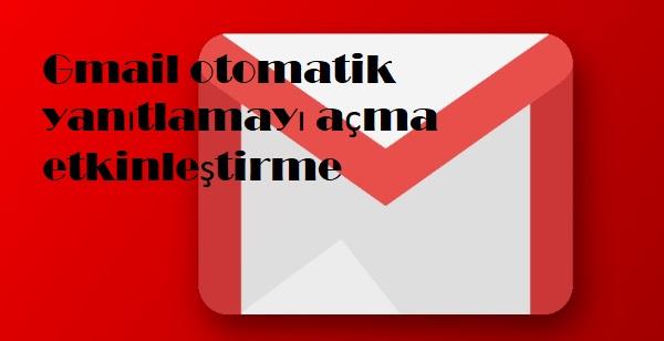 Gmail otomatik yanıtlamayı açma etkinleştirme