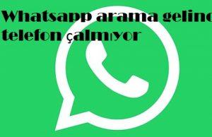 Whatsapp arama gelince telefon çalmıyor