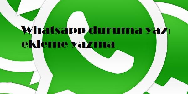 Whatsapp duruma yazı ekleme yazma