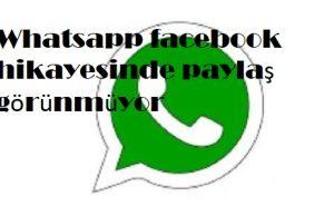 Whatsapp facebook hikayesinde paylaş görünmüyor