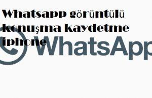 Whatsapp görüntülü konuşma kaydetme iphone