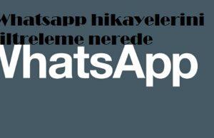 Whatsapp hikayelerini filtreleme nerede