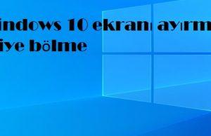 Windows 10 ekranı ayırma ikiye bölme
