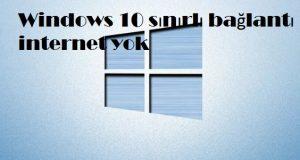 Windows 10 sınırlı bağlantı internet yok