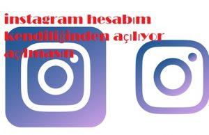 instagram hesabım kendiliğinden açılıyor açılmasın