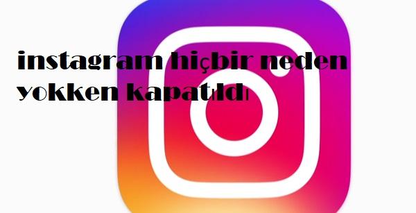 instagram hiçbir neden yokken kapatıldı