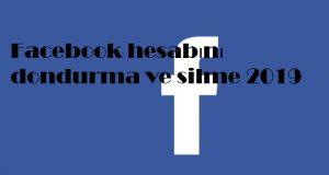 Facebook hesabını dondurma ve silme 2019