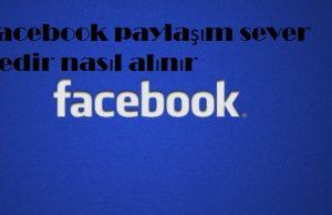 Facebook paylaşım sever nedir nasıl alınır