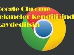 Google Chrome sekmeler kendiliğinden kaydedilsin