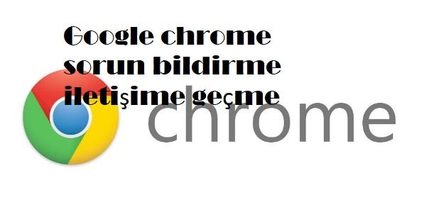 Google chrome sorun bildirme iletişime geçme