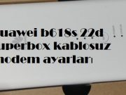 Huawei b618s 22d superbox kablosuz modem ayarları