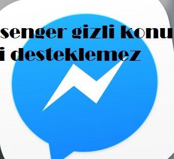 Messenger gizli konuşma neyi desteklemez