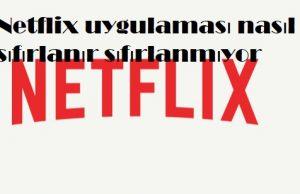 Netflix uygulaması nasıl sıfırlanır sıfırlanmıyor