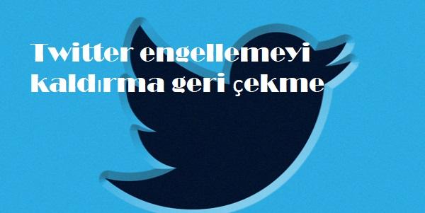Twitter engellemeyi kaldırma geri çekme