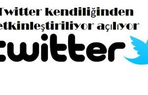 Twitter kendiliğinden etkinleştiriliyor açılıyor