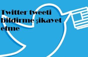 Twitter tweeti bildirme şikayet etme