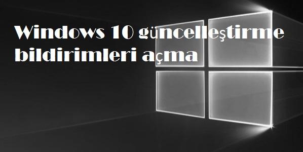 Windows 10 güncelleştirme bildirimleri açma