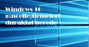 Windows 10 güncelleştirmeleri duraklat nerede