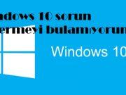 Windows 10 sorun gidermeyi bulamıyorum