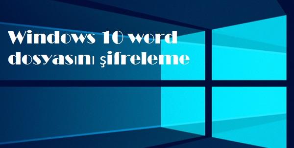 Windows 10 word dosyasını şifreleme