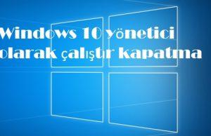 Windows 10 yönetici olarak çalıştır kapatma