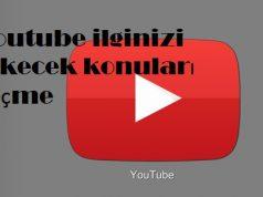 Youtube ilginizi çekecek konuları seçme