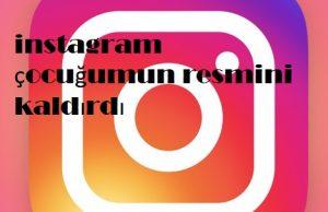 instagram çocuğumun resmini kaldırdı