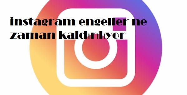 instagram engeller ne zaman kaldırılıyor