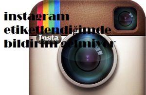 instagram etiketlendiğimde bildirim gelmiyor