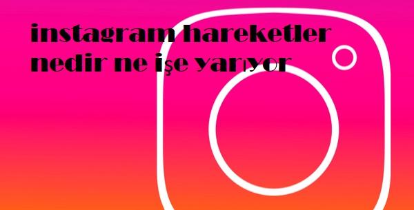 instagram hareketler nedir ne işe yarıyor