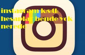 instagram kısıtlı hesaplar bende yok nerede